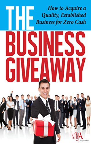 The Business Giveaway: How To Acquire A Quality, Established ...