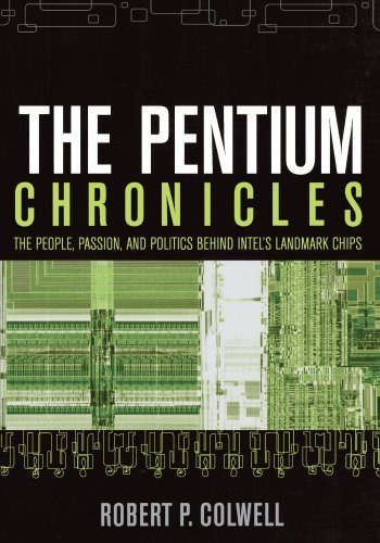 The Pentium Chronicles: The People, Passion, and Politics Behind Intel's Landmark Chips by Robert P. Colwell (2005-12-23) par Robert P. Colwell