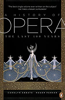 A History of Opera: The Last Four Hundred Years par [Abbate, Carolyn, Parker, Roger]
