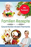 Familien Rezepte! Mit Punkten! Gesund Kochen mit dem Thermomix - Andrea Zimmer