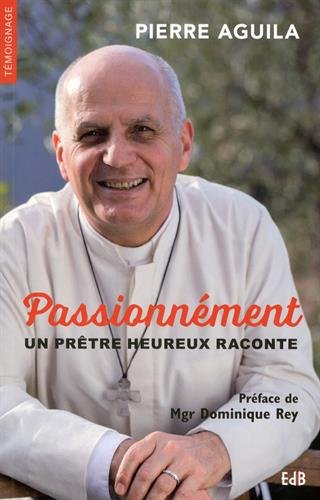 Passionnément ; un prêtre heureux raconte par Pierre Aguila