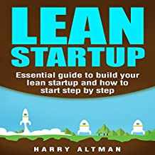 Lean Startup: Essential Guide to Build Your Lean Startup and How to Start Step by Step