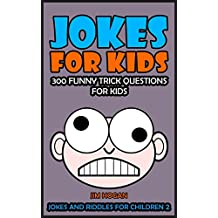 Jokes For Kids: 300 Funny Trick Questions For Kids: Volume 2 (Jokes and Riddles for Children)