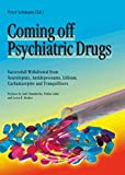 Coming Off Psychiatric Drugs: Successful Withdrawal from Neuroleptics, Antidepressants, Lithium, Carbamazepine and Tranquillizers