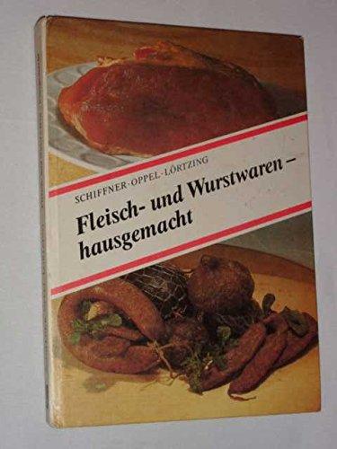 Fleisch- und Wurstwaren - hausgemacht. Anleitung zur ordnungsgemässen Hausschlachtung und zum Herstellen verschiedener Fleisch- und Wurstwaren im Haushalt
