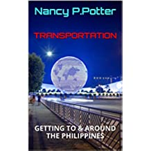 TRANSPORTATION: GETTING TO & AROUND THE PHILIPPINES (English Edition)