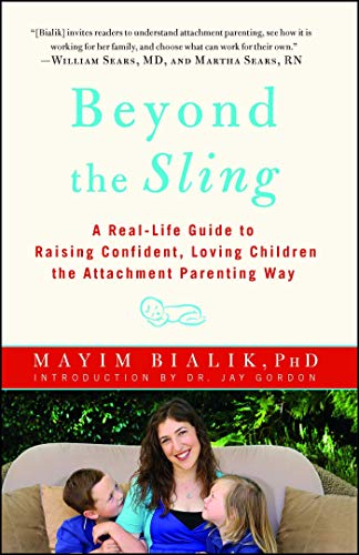 Beyond the Sling: A Real-Life Guide to Raising Confident, Loving Children the Attachment Parenting Way por Mayim Bialik
