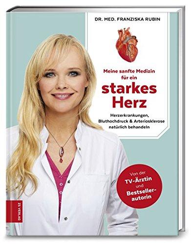 Meine sanfte Medizin für ein starkes Herz: Herzerkrankungen, Bluthochdruck & Arteriosklerose natürlich behandeln