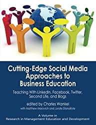 Cutting-edge Social Media Approaches to Business Education: Teaching with LinkedIn, Facebook, Twitter, Second Life, and Blogs (Research in Management Education and Development)