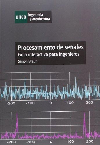 Procesamiento de señales : guía interactiva para ingenieros (INGENIERÍA Y ARQUITECTURA)