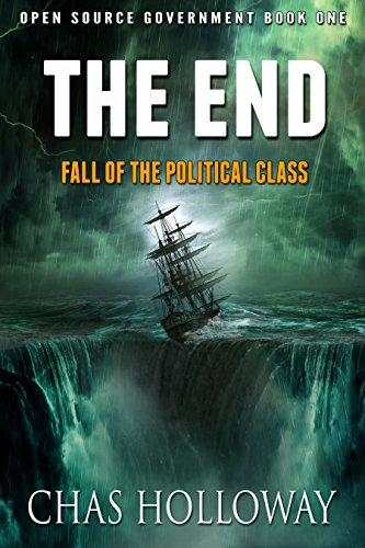 The End: The Fall of the Political Class (Open Source Government Book 1) (English Edition)