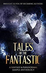 Tales of the Fantastic: A Fantasy & Paranormal Sample Anthology