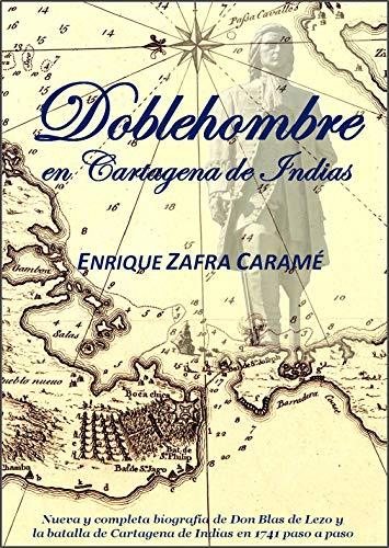 Doblehombre en Cartagena de Indias: Nueva y completa biografía de Don Blas de Lezo, y  la batalla de Cartagena de Indias en 1741 paso a paso