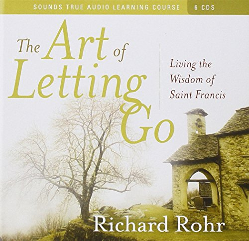 The Art of Letting Go: Living the Wisdom of Saint Francis por Richard Rohr