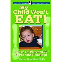 My Child Won't Eat!: How to Prevent and Solve the Problem (La Leche League International Book) by Carlos Gonz?ez (2005-09-01)