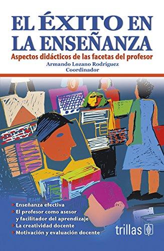 El exito en la ensenanza / Success in teaching: Aspectos didacticos de las facetas del profesor / Didactic Aspects of the Teacher's Facets por Armando Lozano Rodroguez