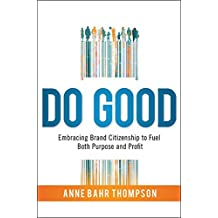 Do Good: Embracing Brand Citizenship to Fuel Both Purpose and Profit