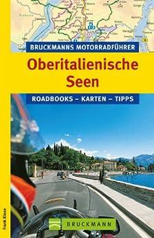 Bruckmanns Motorradführer Oberitalienische Seen: Die 10 schönsten Touren für Motorradfahrer rund um Gardasse, Lago Maggiore und durchs südliche Trentino. von [Klose, Frank]