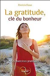 La gratitude, clé du bonheur - 125 exercices pratiques