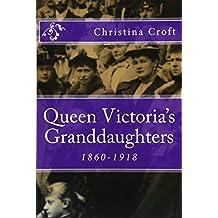 Queen Victoria's Granddaughters: 1860-1918