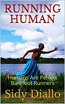 RUNNING HUMAN: Humans Are Perfect Barefoot Runners (English Edition) van [Diallo, Sidy]