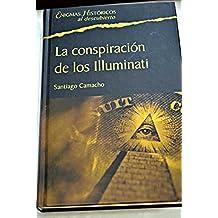 La Conspiración De Los Illuminati. Todo Sobre La Sociedad Secreta Más Poderosa Del Mundo Y Su Fuerza En España
