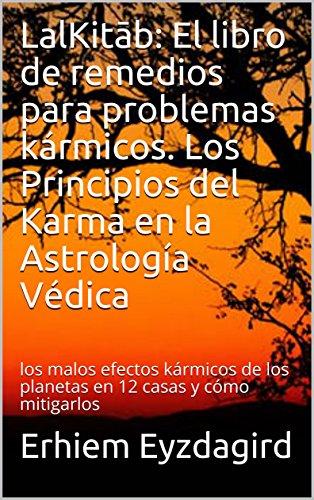 LalKitāb: El libro de remedios para problemas kármicos. Los Principios del Karma en la Astrología Védica: los malos efectos kármicos de los planetas en 12 casas y cómo mitigarlos
