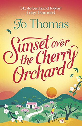 Sunset over the Cherry Orchard: The feel-good summer read that's like the best kind of holiday (English Edition) por Jo Thomas