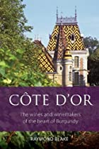 Côte-d'Or: The wines and winemakers of the heart of Burgundy (The Infinite Ideas Classic Wine Library)
