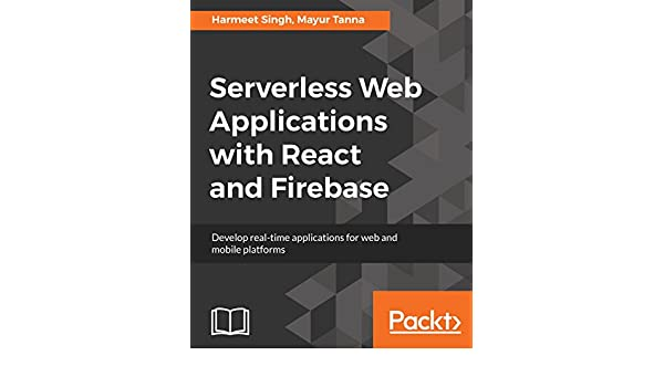 Serverless Web Applications with React and Firebase: Develop