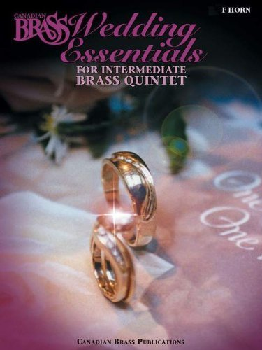 The Canadian Brass Wedding Essentials - Horn in F: 12 Intermediate Pieces for Brass Quintet by The Canadian Brass (2003) Paperback