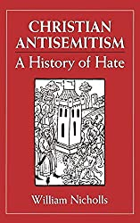 Christian Antisemitism: A History of Hate by William Nicholls (1993-04-01)