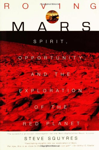 Roving Mars: Spirit, Opportunity and the Exploration of the Red Planet