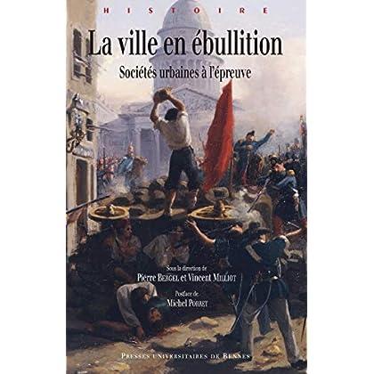La ville en ébullition: Sociétés urbaines à l'épreuve (Histoire)