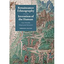 Renaissance Ethnography and the Invention of the Human: New Worlds, Maps and Monsters (Cambridge Social and Cultural Histories)