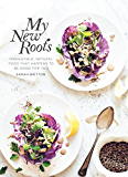 My New Roots: Irresistible, natural food that happens to be good for you (English Edition)