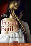 Fürstin der Bettler: Historischer Roman (Historische Liebesromane. Bastei Lübbe Taschenbücher)