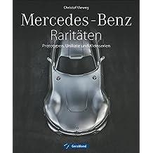 Faszination Mercedes: Mercedes-Benz Raritäten, Prototypen und Autos, die nie in Serie gingen. Oldtimer von Mercedes, Unikate und Designstudien, Rennwagen und Rekordwagen, von Papamobil bis C 111.