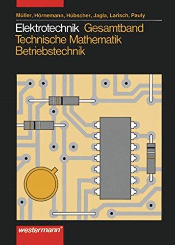 Elektrotechnik Gesamtband Technische Mathematik - Betriebstechnik / 2. Auflage, 2007: Elektrotechnik Gesamtband Technische Mathematik - Betriebstechnik: Schülerband, 2. Auflage, 2007