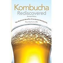 Kombucha Rediscovered!: The Medicinal Benefits of an Ancient Healing Tree