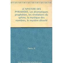 LE MYSTERE DES PYRAMIDES. Les dramatiques prophéties, les révélations du sphinx, la mystique des nombres, le mystère dévoilé