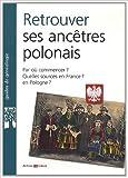 Retrouver Ses Ancetres Polonais de Philippe Christol ( 15 avril 2011 )
