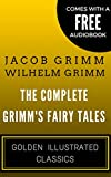 Image de The Complete Grimm's Fairy Tales: Golden Illustrated Classics (Comes with a Free