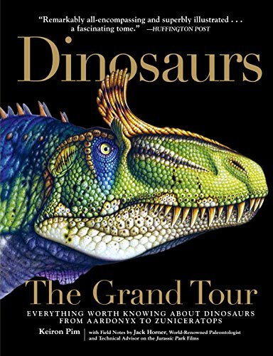 Dinosaurs - The Grand Tour: Everything Worth Knowing About Dinosaurs from Aardonyx to Zuniceratops by Keiron Pim (2014-10-07)