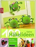 100 kleine Häkelideen: Mit vielen Anwendungen - Andrea Biegel, Stephanie Göhr, Eveline Hetty-Burkart, Eveline Hetty- Burkart