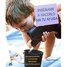Enséñame a hacerlo sin tu ayuda : actividades basadas en el método Montessori, para tu hijo y para ti (Recréate)