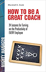 How to Be a Great Coach: 24 Lessons for Turning on the Productivity of Every Employee (Mighty Manager)