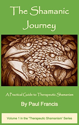 The Shamanic Journey: A Practical Guide to Therapeutic Shamanism (The Therapeutic Shamanism series) por Paul Francis