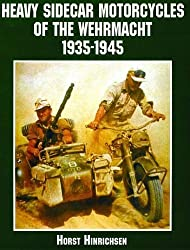 Heavy Sidecar Motorcycles of the Wehrmacht (Schiffer Book for Collectors) by Horst Hinrichsen (2000-09-30)