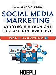 Social Media Marketing: Strategie e tecniche per aziende B2B e B2C